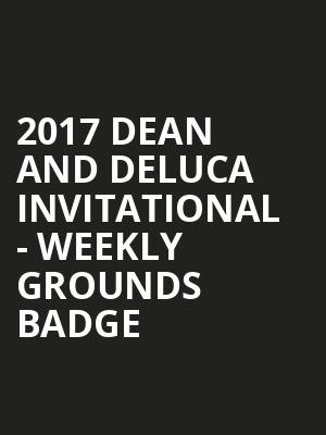 Sorry, 2017 Dean and DeLuca Invitational - Weekly Grounds Badge has been & gone