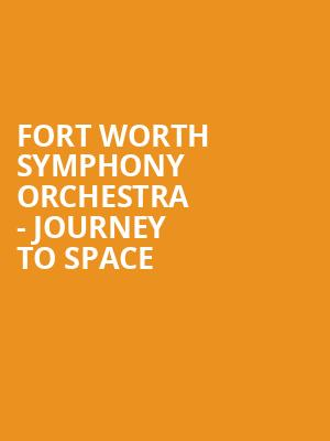 Fort Worth Symphony Orchestra - Journey to Space at Bass Performance Hall