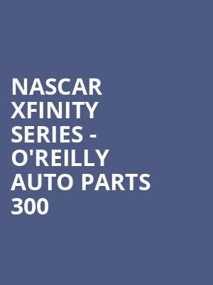 NASCAR Xfinity Series - O%27Reilly Auto Parts 300 at Texas Motor Speedway