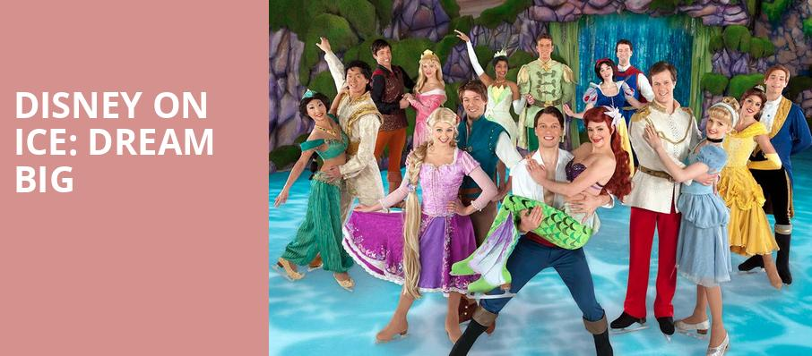 Disney On Ice Dream Big, Dickies Arena, Fort Worth